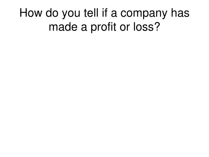 How do you tell if a company has made a profit or loss?