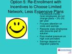 option 5 re enrollment with incentives to choose limited network less expensive plans