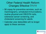 other federal health reform changes effective 7 1 11