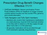 prescription drug benefit changes effective 7 1 11