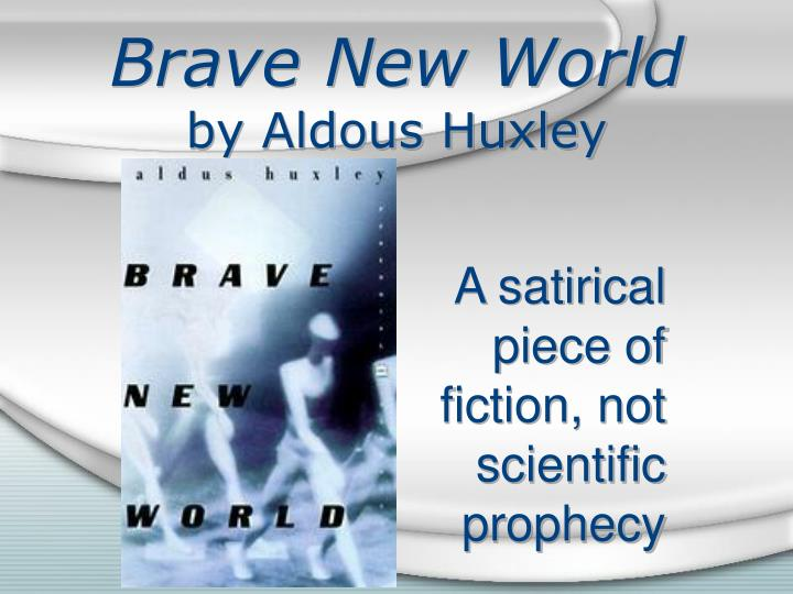 the use of satire in brave new world essay Brave new world as a satire final notes brave new world huxley is clearly satirizing modern society through (largely exaggeration) he points out flaws within his own society and time period that have only gotten worse with ours.