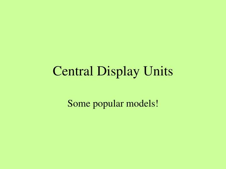 Central Display Units