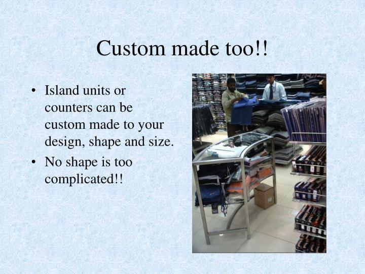 Custom made too!!