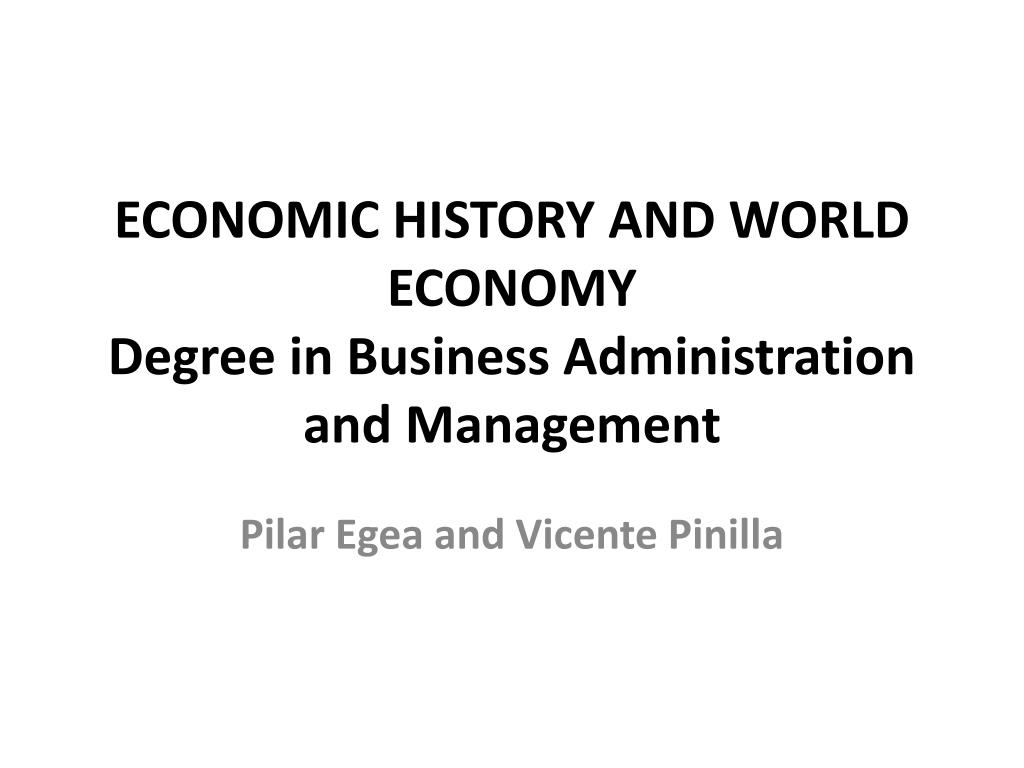 ECONOMIC HISTORY AND WORLD ECONOMY Degree in Business Administration and  Management - PowerPoint PPT Presentation