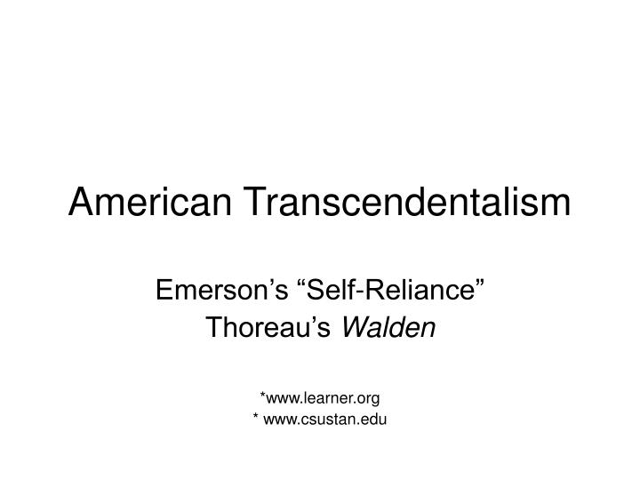 thoreau walden vs emerson s self reliance How is self-reliance a guide to thoreau's personal and political choices at walden pond do thoreau and emerson's beliefs align back up your argument with specific textual details, cited in mla format include textual analysis and literary techniques that the authors use in their texts.