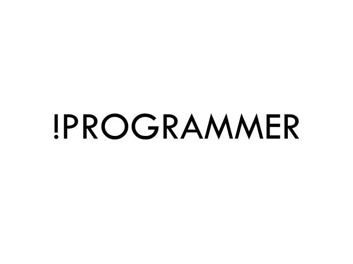 !Programmer