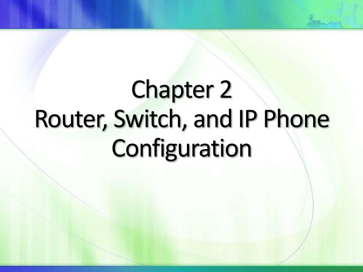 Chapter 2 router switch and ip phone configuration