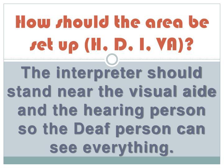 How should the area be set up (H, D, I, VA)