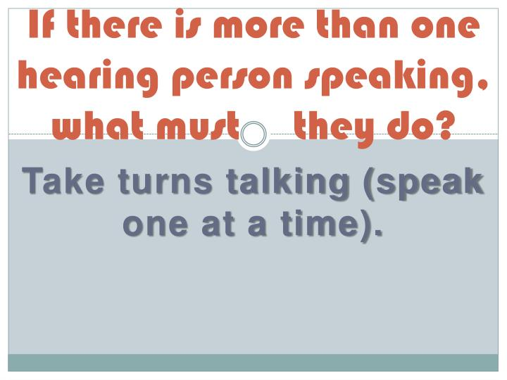 If there is more than one hearing person speaking what must they do
