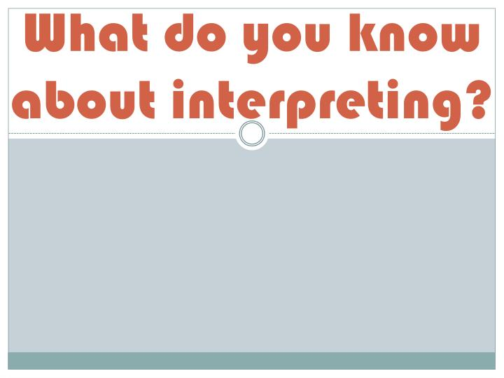 What do you know about interpreting