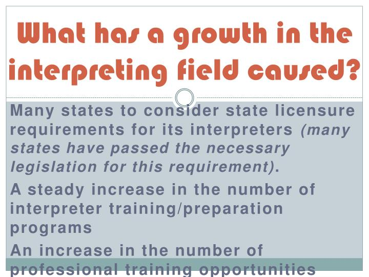 What has a growth in the interpreting field caused?