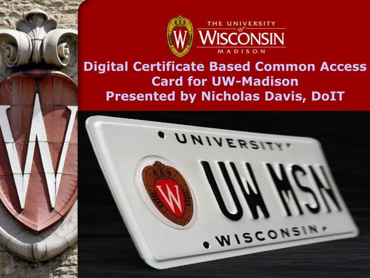 Ppt Digital Certificate Based Common Access Card For Uw Madison