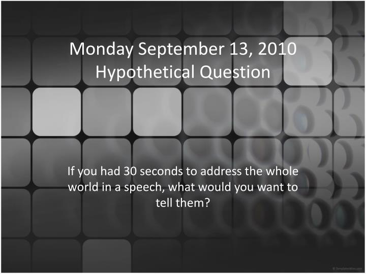 monday september 13 2010 hypothetical question n.