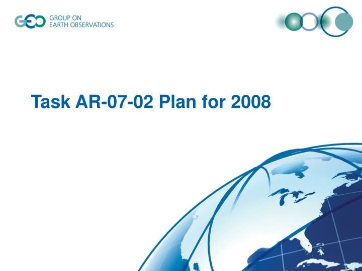 Task AR-07-02 Plan for 2008