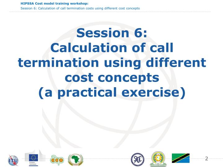 Session 6 calculation of call termination using different cost concepts a practical exercise