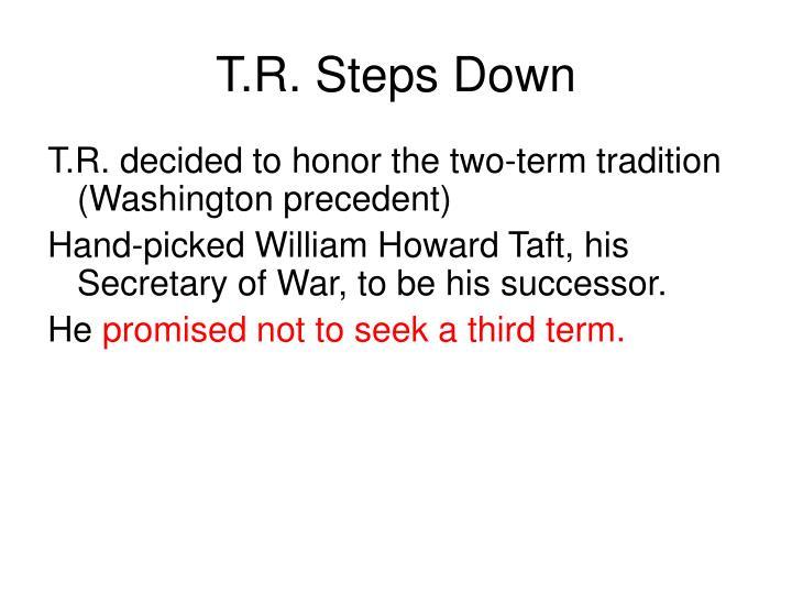 T.R. Steps Down