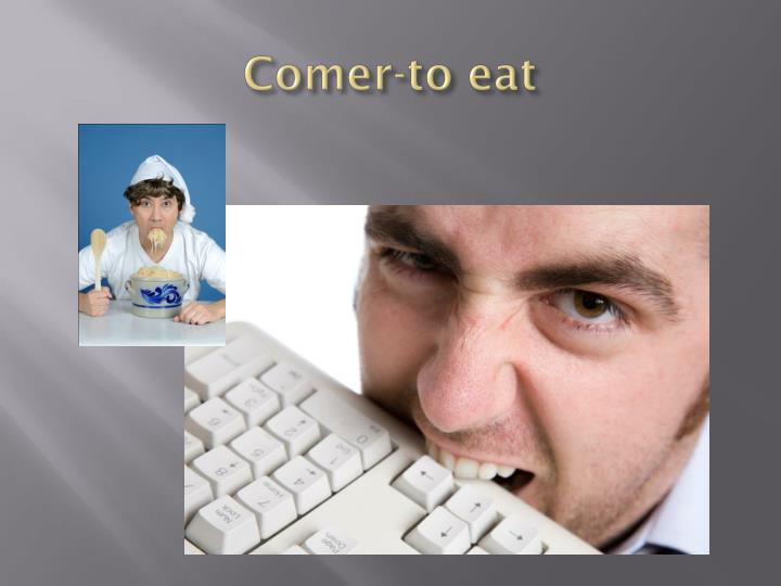 Comer-to eat