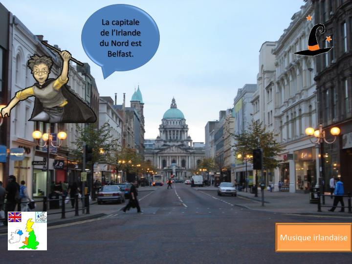 La capitale de l'Irlande du Nord est Belfast.