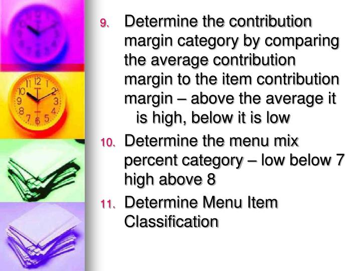 Determine the contribution margin category by comparing the average contribution margin to the item contribution margin – above the average it is high, below it is low