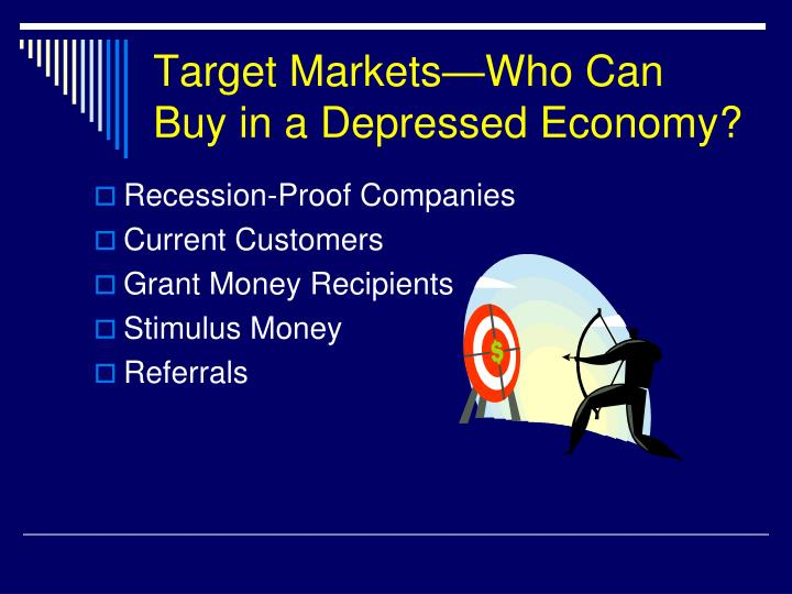 Target Markets—Who Can Buy in a Depressed Economy?