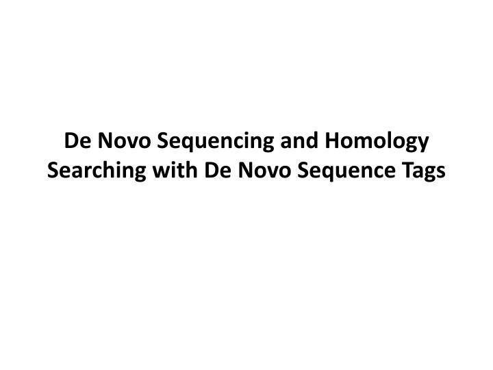 de novo sequencing and homology searching with de novo sequence tags n.