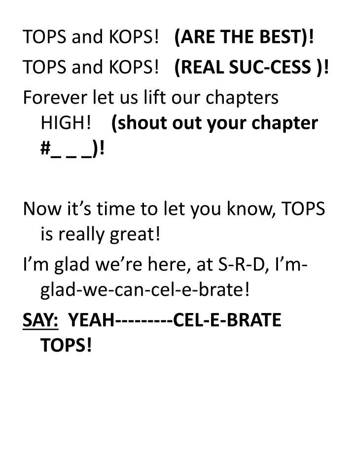 TOPS and KOPS!