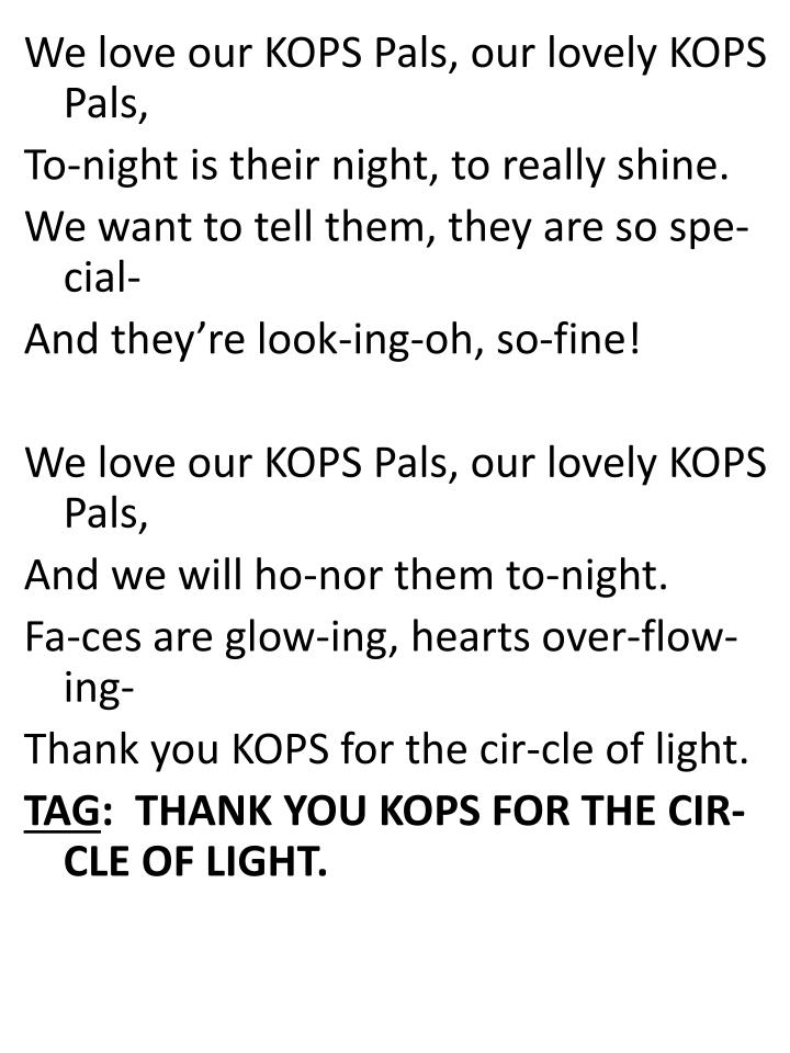 We love our KOPS Pals, our lovely KOPS Pals,