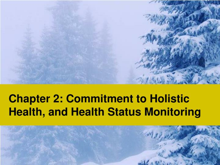Chapter 2: Commitment to Holistic Health, and Health Status Monitoring