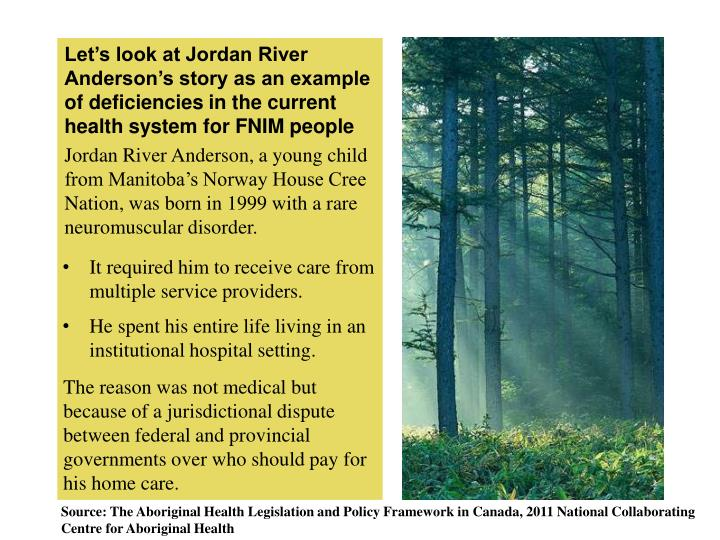 Let's look at Jordan River Anderson's story as an example of deficiencies in the current health system for FNIM people