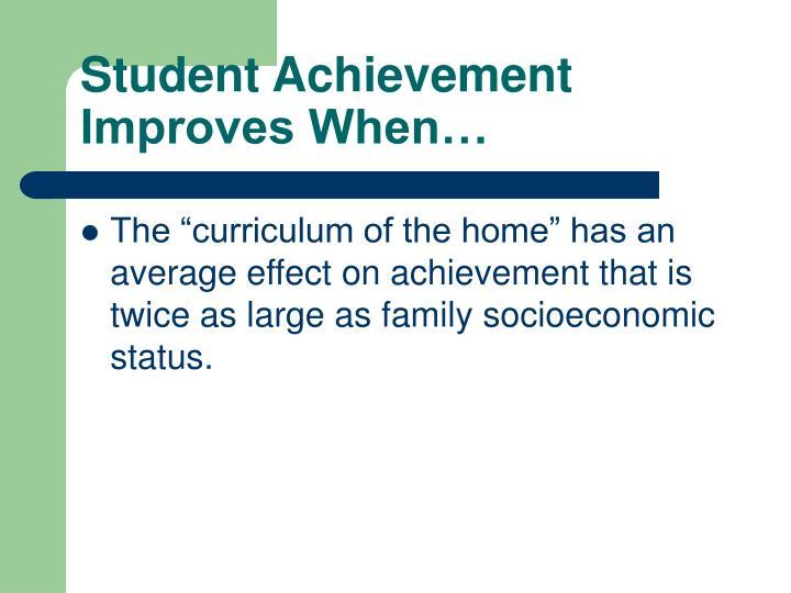 Student Achievement Improves When…