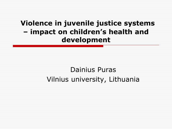 Violence in juvenile justice systems impact on children s health and development