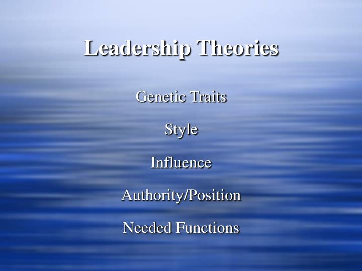 the leadership theory and common traits of leaders Leadership is one of those nebulous terms -- you hear it all the time but it has various definitions the traits that make up a good leader can vary depending on the organization, team, manager.