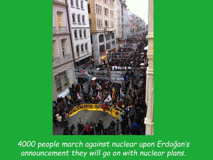 4000 people march against nuclear upon Erdoğan's announcement they will go on with nuclear plans.
