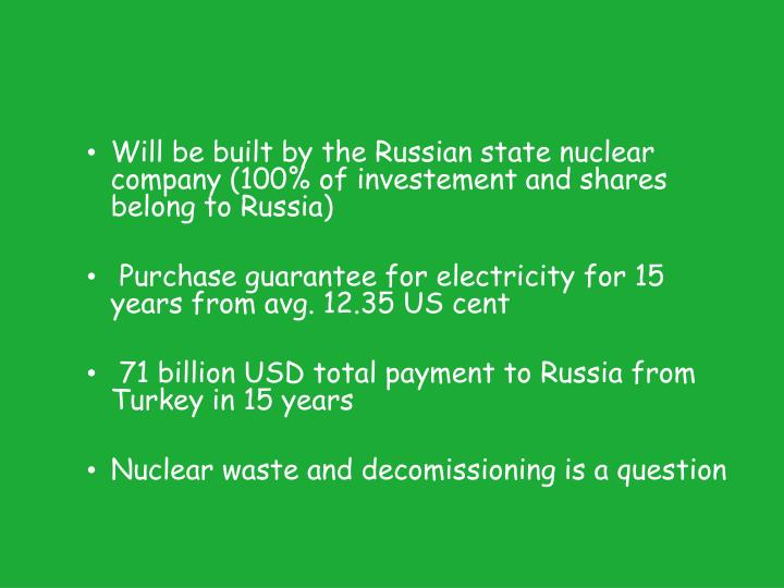 Will be built by the Russian state nuclear company (100% of investement and shares belong to Russia)