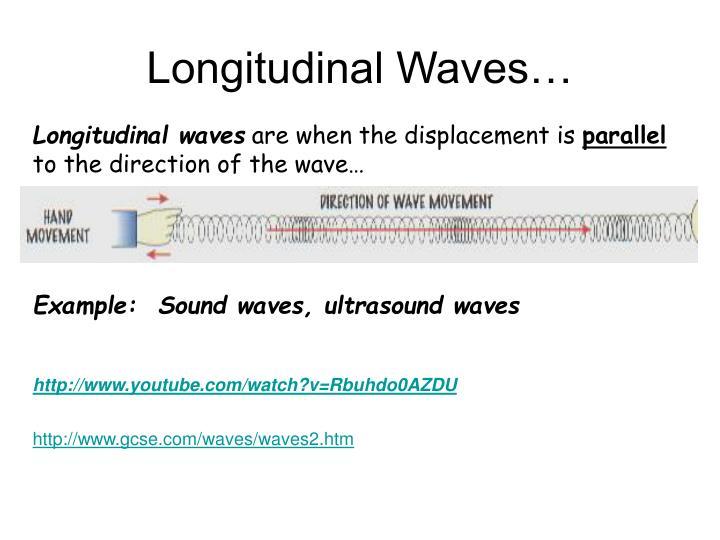 Longitudinal Waves…