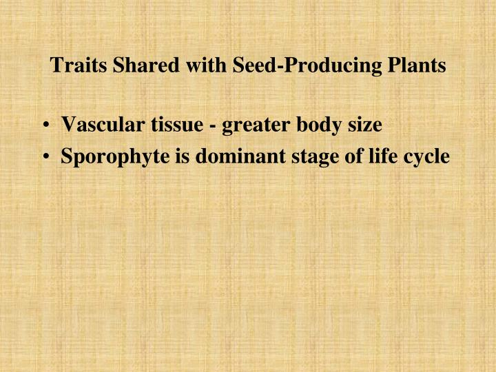 Traits Shared with Seed-Producing Plants
