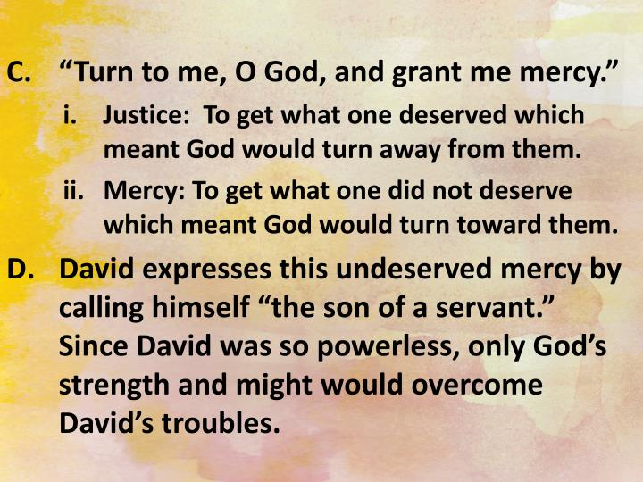 """Turn to me, O God, and grant me mercy."""