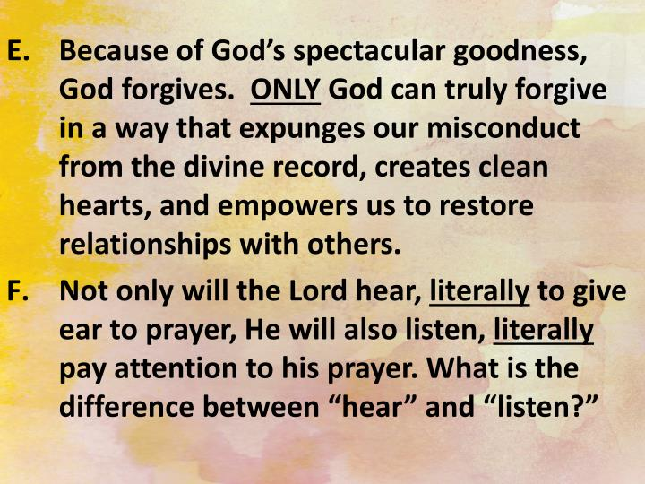 Because of God's spectacular goodness, God forgives.