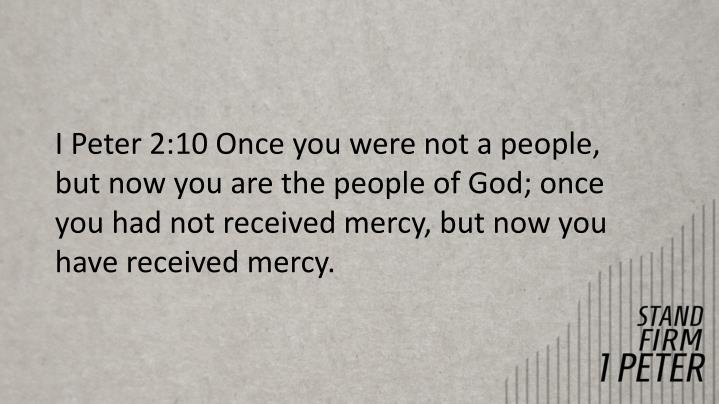 I Peter 2:10 Once you were not a people,