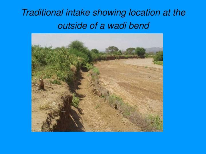 Traditional intake showing location at the outside of a wadi bend
