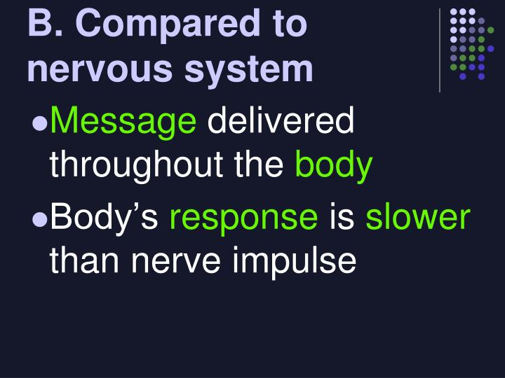 B. Compared to nervous system