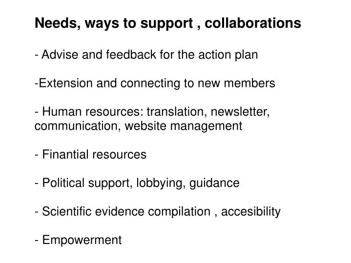 Needs, ways to support , collaborations