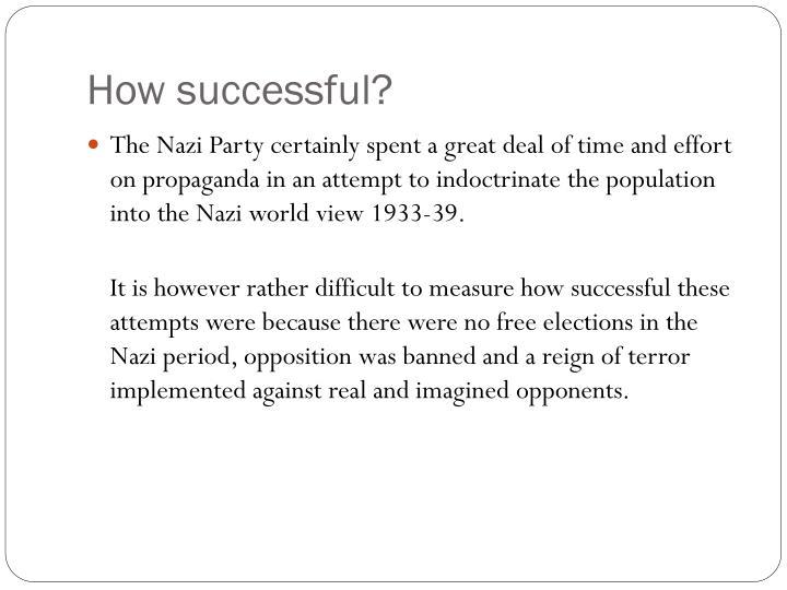 "how successful was nazi propaganda in Nazi propaganda and the eternal jew  the 1940's film ""der ewige jude"", the eternal jew, is an eye-opening look into the world of nazi propaganda."