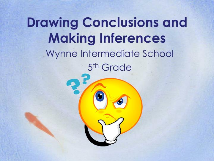 PPT Drawing Conclusions And Making Inferences Wynne
