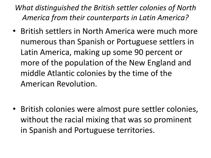 What distinguished the British settler colonies of North America from their counterparts in Latin America?