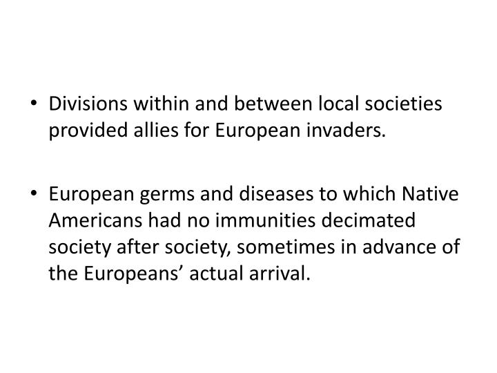 Divisions within and between local societies provided allies for European invaders
