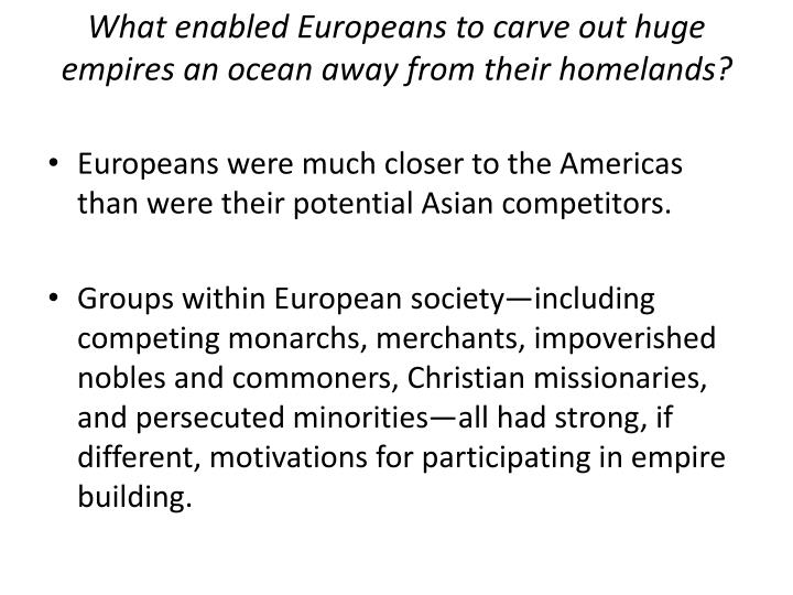 What enabled europeans to carve out huge empires an ocean away from their homelands