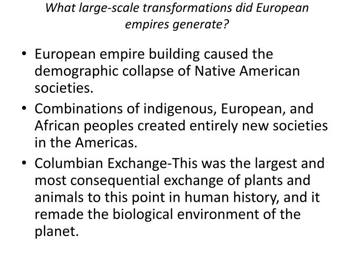 What large-scale transformations did European empires generate?