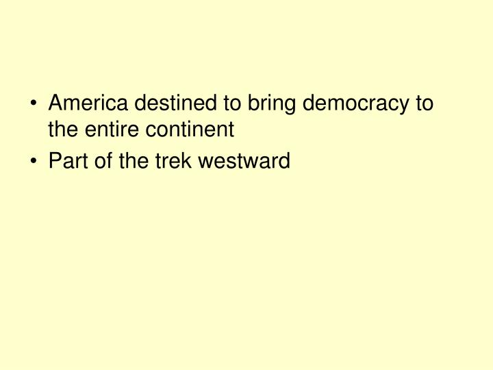 America destined to bring democracy to the entire continent