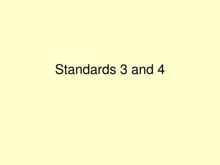 Standards 3 and 4